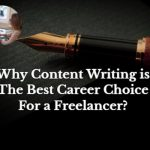 Why content writing is the best career choice for a freelancer?